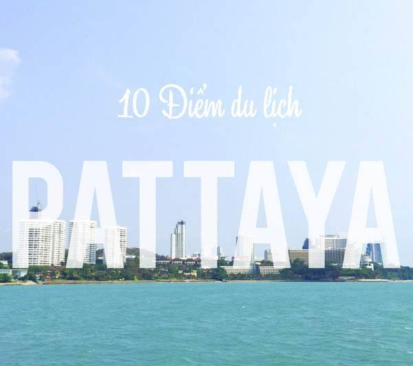 10 Địa điểm du lịch Pattaya không thể bỏ lỡ